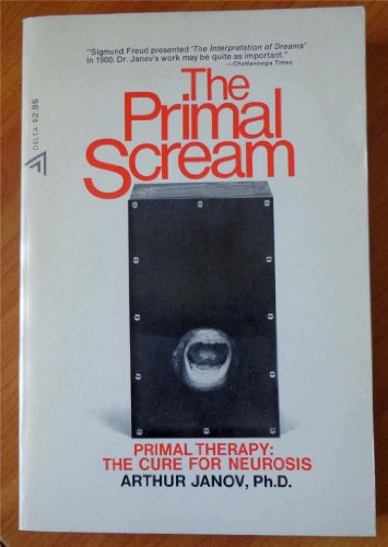 9780349118291: Primal Scream: Primal Therapy - The Cure for Neurosis (Abacus Books)
