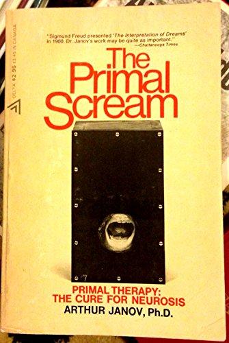 THE PRIMAL SCREAM Primal Therapy : the: Janov, Arthur