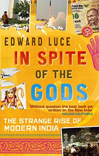 In Spite of the Gods: The Strange Rise of Modern India: Edward Luce