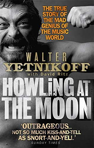 Howling At The Moon: The True Story of the Mad Genius of the Music World (0349118906) by Walter Yetnikoff