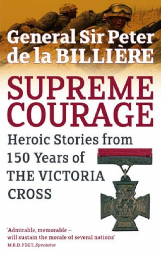 Supreme Courage: Heroic Stories from 150 Years: General Sir Peter