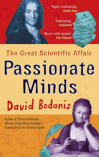 9780349119076: Passionate Minds: Emilie Du Chatelet, Voltaire, and the Great Love Affair of the Enlightenment[ PASSIONATE MINDS: EMILIE DU CHATELET, VOLTAIRE, AND THE GREAT LOVE AFFAIR OF THE ENLIGHTENMENT ] by Bodanis, David (Author) Oct-02-07[ Paperback ]
