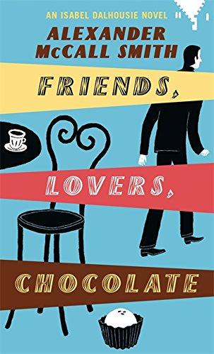 9780349119175: Friends, Lovers, Chocolate: An Isabel Dalhousie Novel (Isobel Dalhousie Novels)