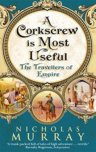 A Corkscrew is Most Useful: The Travellers of Empire: Nicholas Murray