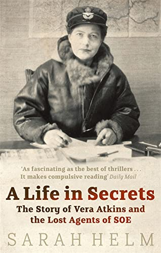 9780349119366: A Life In Secrets: Vera Atkins and the Lost Agents of SOE