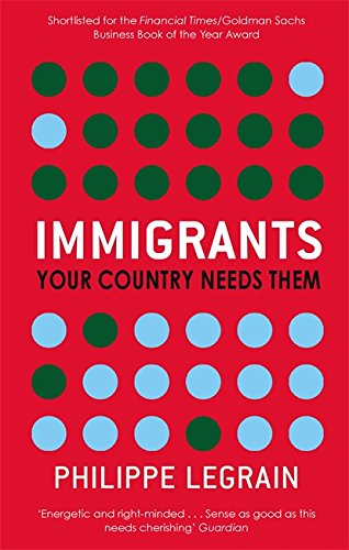 9780349119748: Immigrants: Your Country Needs Them. Philippe Legrain