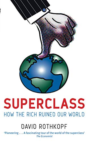 9780349120256: Superclass: The Global Power Elite and the World They Are Making