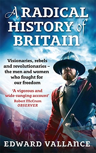 9780349120263: A Radical History Of Britain: Visionaries, Rebels and Revolutionaries - the men and women who fought for our freedoms