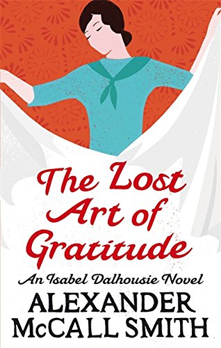 The Lost Art of Gratitude: An Isabel Dalhousie Novel (9780349120546) by Alexander Mccall Smith