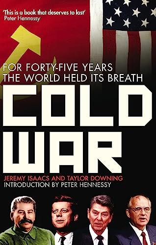 Cold War: Isaacs, Jeremy/Downing, Taylor