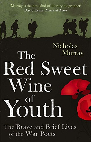 9780349121437: The Red Sweet Wine Of Youth: The Brave and Brief Lives of the War Poets