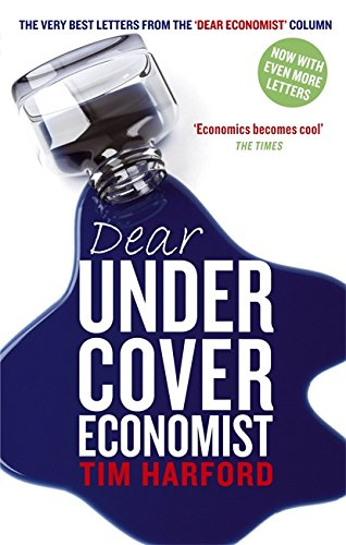 "Dear Undercover Economist: The Very Best Letters from the ""Dear Economist"" Column: Tim ..."