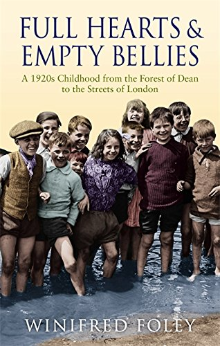 9780349122182: Full Hearts And Empty Bellies: A 1920s Childhood from the Forest of Dean to the Streets of London