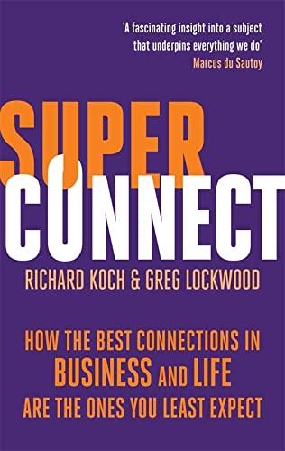 9780349122311: Superconnect: The Power of Networks and the Strength of Weak Links. Richard Koch, Greg Lockwood