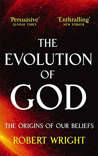 9780349122465: The Evolution of God: The Origins of Our Beliefs