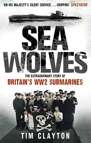 9780349122892: Sea Wolves: The Extraordinary Story of Britain's WW2 Submarines