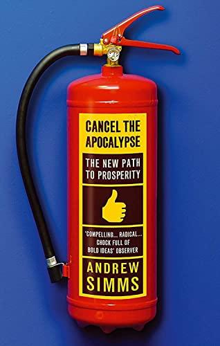 9780349122922: Cancel The Apocalypse: The New Path To Prosperity