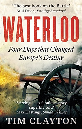9780349123011: Waterloo: Four Days that Changed Europe's Destiny