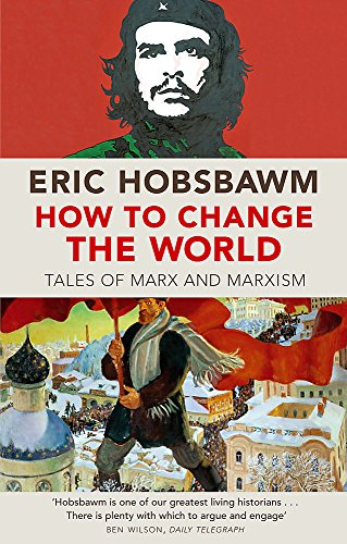 9780349123523: How To Change The World: Tales of Marx and Marxism