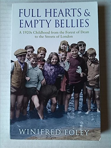 9780349123547: FULL HEART & EMPTY BELLIES. A 1920S CHILDHOOD FRON THE FOREST OF DEAN TO THE STREETS OF LONDON