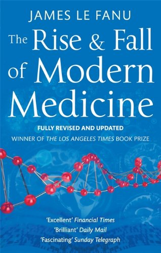9780349123752: The Rise And Fall Of Modern Medicine