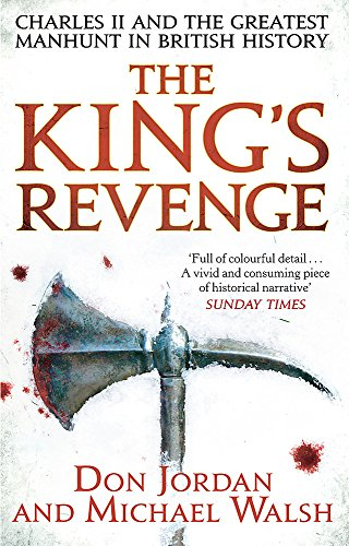 9780349123769: The King's Revenge: Charles II and the Greatest Manhunt in British History