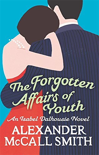 9780349123875: The Forgotten Affairs of Youth: An Isabel Dalhousie Novel (Isabel Dalhousie Novels)