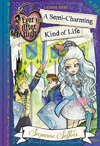 9780349124636: Ever After High: 03 A Semi-Charming Kind of Life: A School Story (Ever After High School Stories)