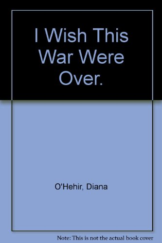 I Wish This War Were Over (Abacus: Diana O'Hehir
