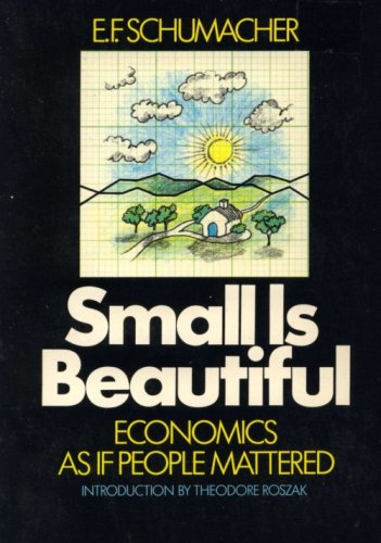 econommics small is beautiful Small is beautiful economics as if people mattered by e f schumacher harper perenniel, 2010, introduction by theodore roszak, forward by bill mckibben purchase on amazoncom.