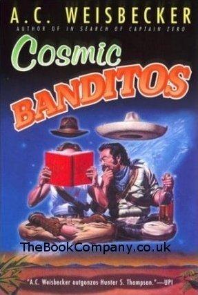 Cosmic Banditos: A Contrabandista's Quest For the: Weisbecker, A.C.