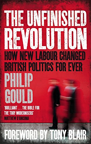 9780349138572: The Unfinished Revolution: How New Labour Changed British Politics Forever