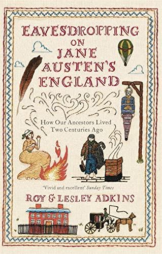 9780349138602: Eavesdropping on Jane Austen's England