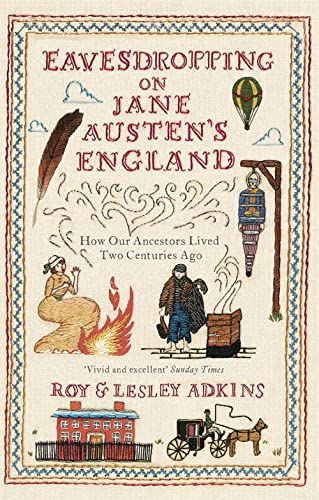 9780349138602: Eavesdropping on Jane Austen's England: How our ancestors lived two centuries ago