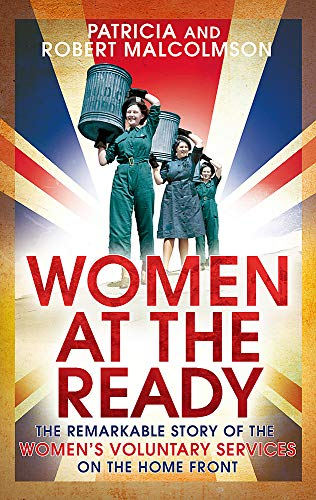 9780349138725: Women at the Ready: The Remarkable Story of the Women's Voluntary Services on the Home Front