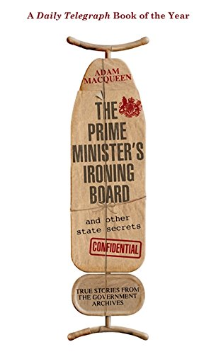 The Prime Minister's Ironing Board and Other State Secrets: True Stories from the Government ...
