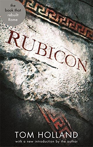 Rubicon: The Triumph and Tragedy of the: Holland, Tom