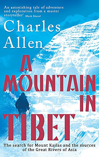 9780349139388: A Mountain in Tibet: The Search for Mount Kailas and the Sources of the Great Rivers of Asia