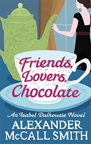 9780349139425: Friends, Lovers, Chocolate (Isabel Dalhousie Novels)