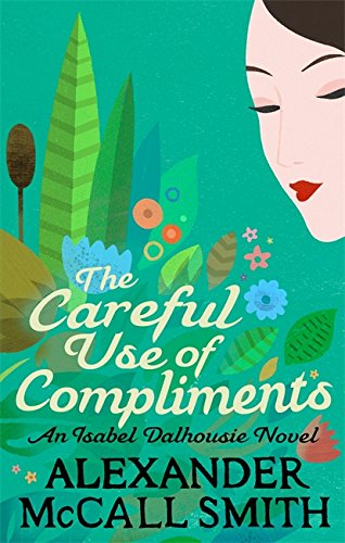9780349139432: The Careful Use Of Compliments (Isabel Dalhousie Novels)