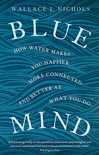 9780349139579: Blue Mind: How Water Makes You Happier, More Connected and Better at What You Do