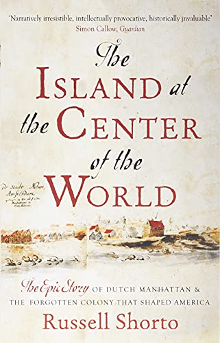 9780349140209: The Island at the Center of the World: The Epic Story of Dutch Manhattan and the Forgotten Colony that Shaped America
