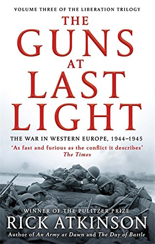 9780349140483: The Guns at Last Light: The War in Western Europe, 1944-1945 (Liberation Trilogy)