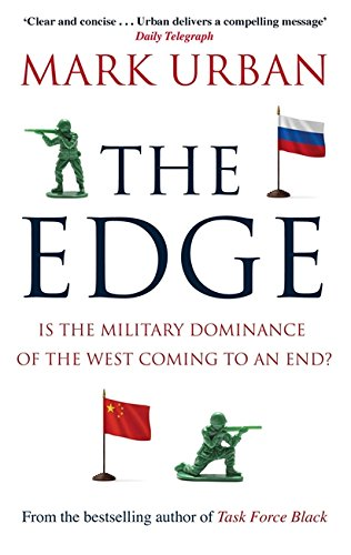 9780349140513: The Edge: Is the Military Dominance of the West Coming to an End?