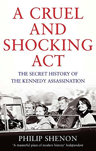 9780349140612: A Cruel and Shocking Act: The Secret History of the Kennedy Assassination