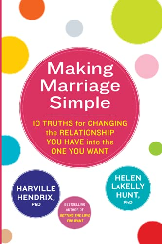 9780349400747: Making Marriage Simple: 10 Truths for Changing the Relationship You Have into the One You Want