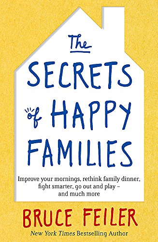 9780349402222: The Secrets of Happy Families: Improve Your Mornings, Rethink Family Dinner, Fight Smarter, Go Out and Play and Much More