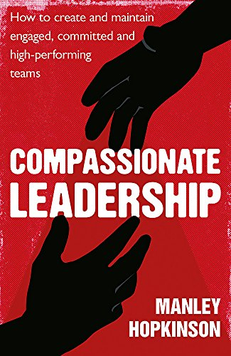 9780349403236: Compassionate Leadership: How to create and maintain engaged, committed and high-performing teams