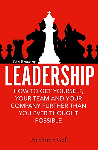 9780349403403: The Book of Leadership: How to Get Yourself, Your Team and Your Organisation Further Than You Ever Thought Possible