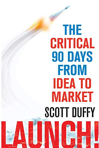 9780349403984: Launch!: The critical 90 days from idea to market